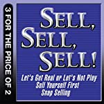Sell, Sell, Sell!: Let's Get Real or Let's Not Play; Sell Yourself First; Snap Selling | Mahan Khalsa,Randy Illig,Thomas A. Freese,Jill Konrath