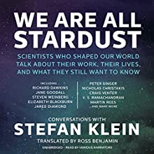 We Are All Stardust: Scientists Who Shaped Our World Talk about Their Work, Their Lives, and What They Still Want to Know (       UNABRIDGED) by Stefan Klein Narrated by Gildart Jackson, Simon Vance, Kate Reading, Sean Runnette