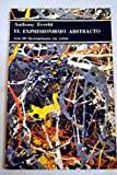 El Expresionismo Abstracto: Con 60 Ilustraciones en Color (8433575570) by Anthony Everitt
