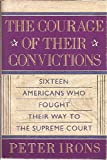 The Courage of Their Convictions: Sixteen Americans Who Fought Their Way to the Supreme Court