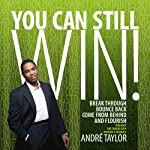 You Can Still Win!: Break Through, Bounce Back, Come from Behind, and Flourish | Andre Taylor
