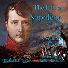 The Life of Napoleon: Volume 2 Audiobook by William Hazlitt Narrated by Robert Bethune