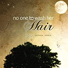 No One to Wash Her Hair (       UNABRIDGED) by Joshua Jones Narrated by Jameson Reynolds