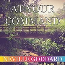 At Your Command | Livre audio Auteur(s) : Neville Goddard Narrateur(s) : Mark Savella
