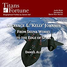 Clarence L. 'Kelley' Johnson: From Skunk Works to the Edge of Space (       UNABRIDGED) by Danie Alef Narrated by Baron Ron Herron