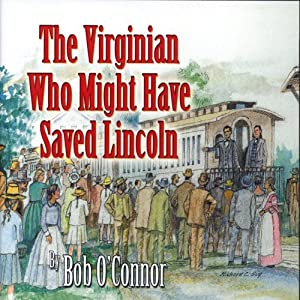 The Virginian Who Might Have Saved Lincoln | [Bob O'Connor]