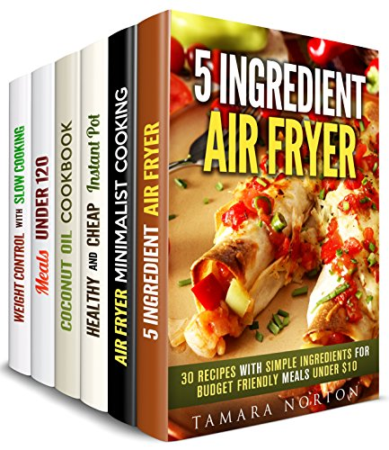 Minimalist Cooking Box Set (6 in 1): Air Fryer, Instant Pot, Coconut Oil, Slow Cooker Recipes on a Budget (Budget Friendly Recipes) by Tamara Norton, Valerie Orr, Emma Melton, Olivia Bishop, Beth Foster, Dianna Grey