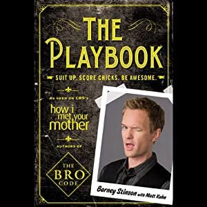 The Playbook: Suit up. Score chicks. Be awesome. | [Barney Stinson, Matt Kuhn]