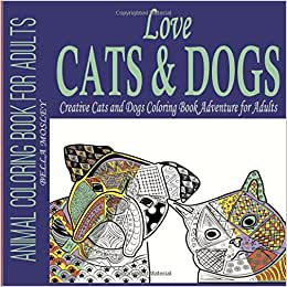 Love Cats Amp Dogs Creative Cats And Dogs Coloring Book Adventure For Adults Animal Coloring