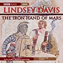 The Iron Hand of Mars (Dramatised) Radio/TV Program by Lindsey Davis Narrated by Anton Lesser, Anna Madeley