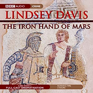 The Iron Hand of Mars: Marcus Didius Falco, Book 4 (Dramatised) | [Lindsey Davis]
