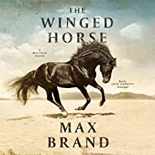 The Winged Horse: A Western Story Audiobook by Max Brand Narrated by Jack Garrett