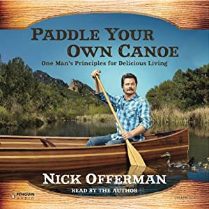 Paddle Your Own Canoe: One Man's Fundamentals for Delicious Living | [Nick Offerman]