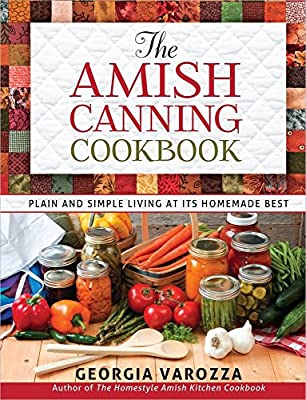 The Amish Canning Cookbook: Plain and Simple Living at Its Homemade Best