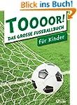 TOOOOR! - Das gro�e Fu�ballbuch f�r K...