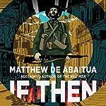 If Then | Matthew de Abaitua