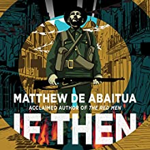 If Then Audiobook by Matthew de Abaitua Narrated by Mark Meadows