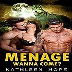Menage: Wanna Come?: Paranormal Romance, Werewolf Romance, Shifter Romance | Kathleen Hope