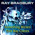 Something Wicked This Way Comes (       UNABRIDGED) by Ray Bradbury Narrated by Kevin Foley
