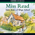 Tales from a Village School (       UNABRIDGED) by Miss Read Narrated by Sian Phillips