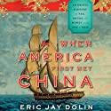 When America First Met China: An Exotic History of Tea, Drugs, and Money in the Age of Sail (       UNABRIDGED) by Eric Jay Dolin Narrated by A. T. Chandler