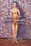 What Her Body Thought: A Journey Into...