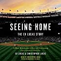 Seeing Home: The Ed Lucas Story: A Blind Broadcaster's Story of Overcoming Life's Greatest Obstacles Audiobook by Ed Lucas, Christopher Lucas, Ed Lucas - introduction Narrated by Christopher Lucas