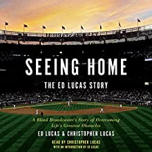 Seeing Home: The Ed Lucas Story: A Blind Broadcaster's Story of Overcoming Life's Greatest Obstacles (       UNABRIDGED) by Ed Lucas, Christopher Lucas, Ed Lucas - introduction Narrated by Christopher Lucas