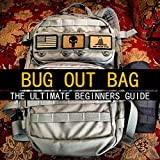 Bug Out Bag : The Ultimate Beginners Guide