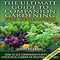 The Ultimate Guide to Companion Gardening for Beginners, 2nd Edition: How to Use Companion Plants for a Successful Flower or Vegetable Garden Audiobook by Lindsey Pylarinos Narrated by Millian Quinteros