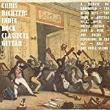 Indie Rock Classical Guitar: A Tribute to the Black Keys, Radiohead, The Shins, Neutral Milk Hotel, Postal Service, Iron and Wine, The Pixies, Explosions in the Sky, Muse, And the Swell Season