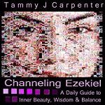 Channeling Ezekiel: A Daily Guide to Inner Beauty, Wisdom & Balance   Tammy J. Carpenter