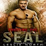 Trusting the SEAL: Saving the SEALs Series, Book 3 | Leslie North