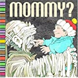 Mommy? ( a pop-up book) ~ Maurice Sendak