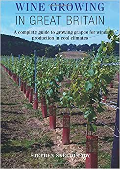 Downloads Wine Growing in Great Britain: A complete guide to growing grapes for wine production in cool climates e-book