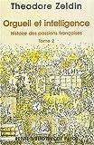 echange, troc Theodore Zeldin - Orgueil et intelligence - Histoire des passions françaises, tome 2