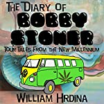 The Diary of Bobby Stoner: Tour Tales from the New Millennium | William Hrdina