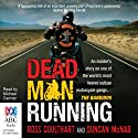 Dead Man Running: An Insider's Story on One of the World's Most Feared Outlaw Motorcycle Gangs ... The Bandidos Audiobook by Ross Coulthart, Duncan McNab Narrated by Michael Carman