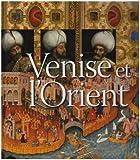 echange, troc Stefano Carboni, Jean-Claude Hocquet, Giovanni Curatola, Deborah Howard, Collectif - Venise et l'Orient : 828-1797