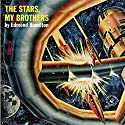 The Stars, My Brothers (       UNABRIDGED) by Edmond Hamilton Narrated by Jim Roberts