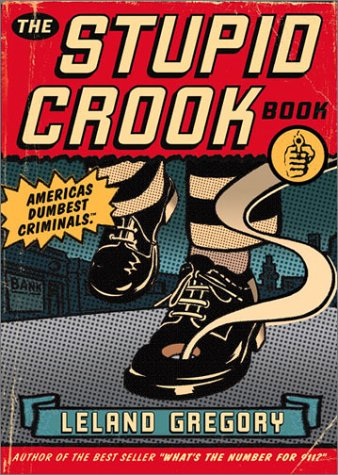 The Stupid Crook Book, Leland Gregory