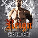 Reign: A Royal Military Romance Audiobook by Roxie Noir Narrated by Lidia Dornet, Will Thorne
