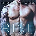 RISE - The Complete Series: Part One, Part Two & Part Three Hörbuch von Deborah Bladon Gesprochen von: Lillian Claire
