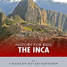 History for Kids: The Inca Audiobook by  Charles River Editors Narrated by Tracey Norman
