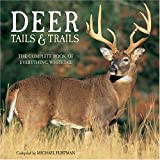 Deer Tails & Trails: The Complete Book Of Everything Whitetail