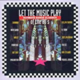 Let the Music Play: Ultimate Dance Classics of the 80's Various