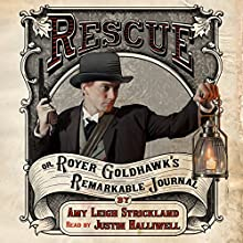 Rescue OR, Royer Goldhawk's Remarkable Journal, Book 1 (       UNABRIDGED) by Amy Leigh Strickland Narrated by Justin Halliwell