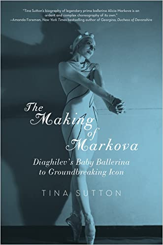 The Making of Markova: Diaghilev's Baby Ballerine to Groundbreaking Icon