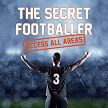 The Secret Footballer: Access All Areas (       UNABRIDGED) by  The Secret Footballer Narrated by Damian Lynch