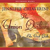 The Union Quilters: An Elm Creek Quilts Novel | Jennifer Chiaverini